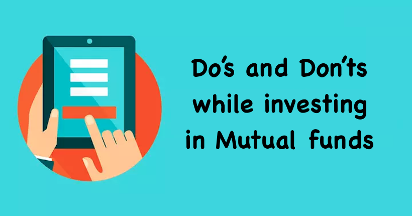 Do's and Don'ts while investing in Mutual funds