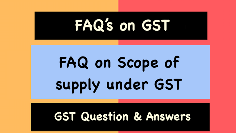FAQ on Scope of supply under GST