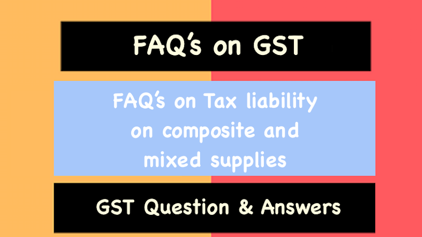 FAQ's on Tax liability on composite and mixed supplies